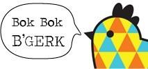 Bok Bok B'Gerk